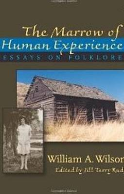 Marrow of Human Experience, The: Essays on Folklore by William A. Wilson (Paperback)