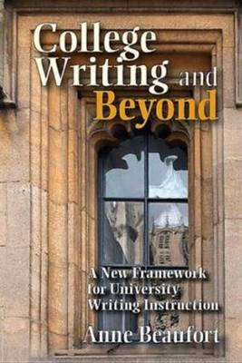 College Writing and Beyond: A New Framework for University Writing Instruction (Paperback)