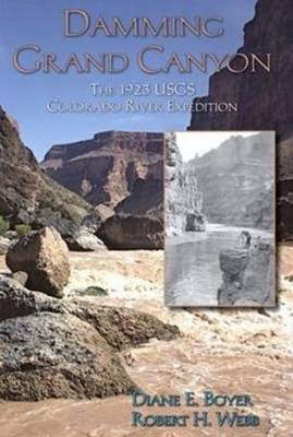Damming Grand Canyon: The 1923 USGS Colorado River Expedition (Hardback)