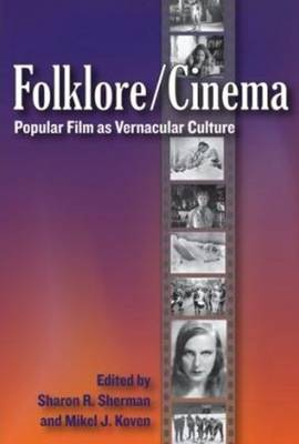 Folklore/Cinema: Popular Film as Vernacular Culture (Hardback)