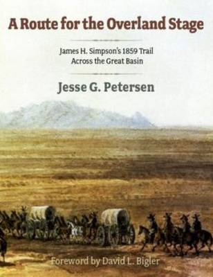 Route for the Overland Stage: James H. Simpson's 1859 Trail Across the Great Basin (Paperback)