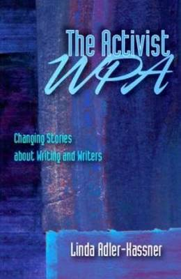 Activist WPA, The: Changing Stories About Writing and Writers (Paperback)