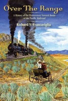Over the Range: A History of the Promontory Summit Route of the Pacific Railroad (Hardback)