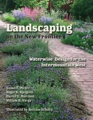Landscaping on the New Frontier: Waterwise Design for the Intermountain West (Hardback)
