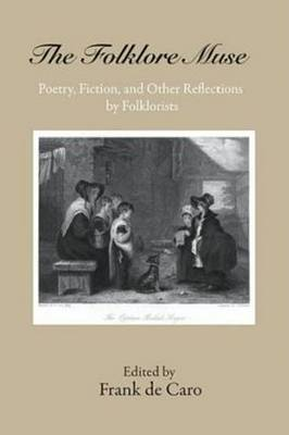 The Folklore Muse: Poetry, Fiction, and Other Reflections by Folklorists (Hardback)