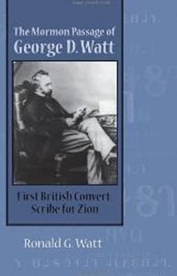 Mormon Passage of George D. Watt: First British Convert, Scribe for Zion (Hardback)