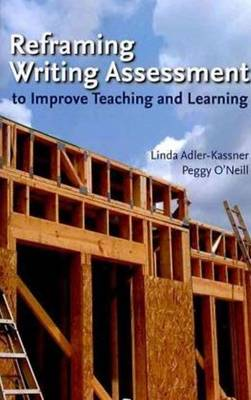 Reframing Writing Assessment to Improve Teaching and Learning (Paperback)