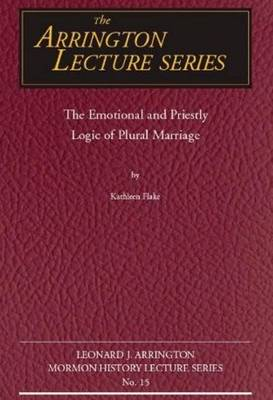 Emotional and Priestly Logic of Plural Marriage, The (Paperback)