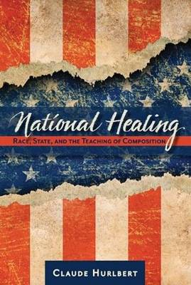 National Healing: Race, State, and the Teaching of Composition (Paperback)