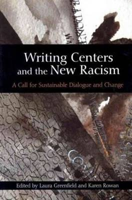 Writing Centers and the New Racism: A Call for Sustainable Dialogue and Change (Paperback)