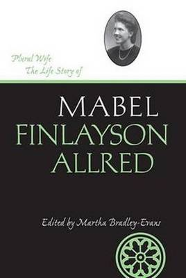 Plural Wife: The Life Story of Mabel Finlayson Allred (Hardback)