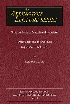 Like the Hajis of Meccah and Jerusalem: Orientalism and the Mormon Experience (Paperback)
