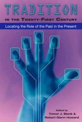 Tradition in the Twenty-First Century: Locating the Role of the Past in the Present (Paperback)