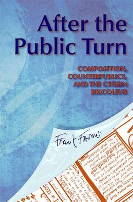 After the Public Turn: Composition, Counterpublics, and the Citizen Bricoleur (Paperback)