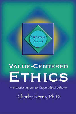 Value-Centered Ethics: A Proactive System to Shape Ethical Behavior (Hardback)