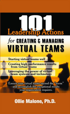 101 Leadership Actions for Creating and Managing Virtual Teams - 101 Leadership Actions (Paperback)