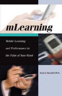MLearning: Mobile Learning and Performance in the Palm of Your Hand (Paperback)