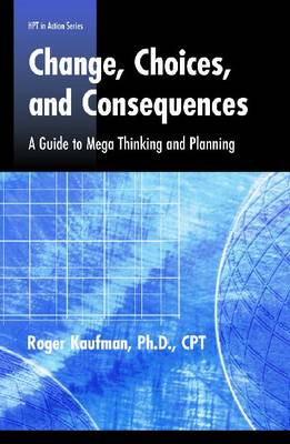 Change, Choices, Consequences: A Guide to Mega Thinking and Planning - Defining and Delivering Successful Professional Practice Series (Paperback)