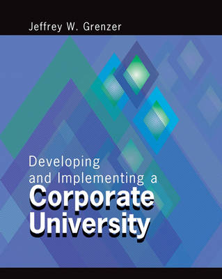 Developing and Implementing a Corporate University (Paperback)