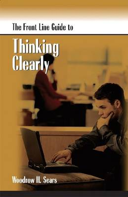 Front Line Guide to Thinking Clearly - Front Line Guide Series (Paperback)