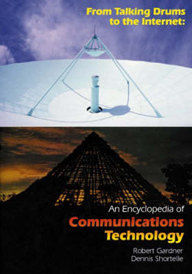 From Talking Drums to the Internet: An Encyclopedia of Communications Technology (Hardback)