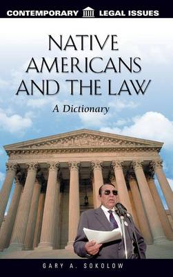 Native Americans and the Law: A Dictionary - Contemporary Legal Issues (Hardback)