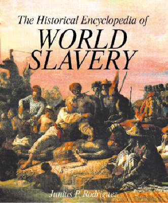 The Historical Encyclopedia of World Slavery [2 volumes] (Hardback)