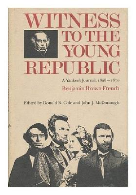 Witness to the Young Republic: a Yankee's Journal, 1828-1870 (Hardback)