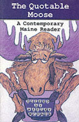 The Quotable Moose: A Contemporary Maine Reader (Paperback)
