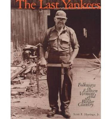 The Last Yankees: Folkways in Eastern Vermont and the Border Country (Paperback)