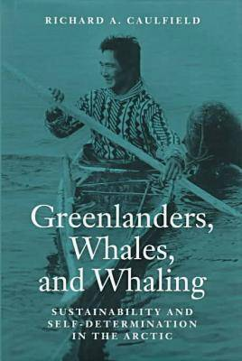 Greenlanders, Whales and Whaling: Sustainability and Self-determination in the Arctic - Arctic Visions (Hardback)