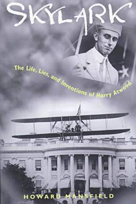 Skylark: The Life, Lies, and Inventions of Harry Atwood (Hardback)