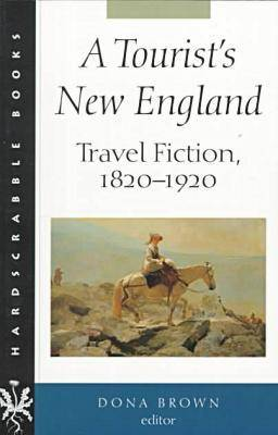 A Tourist's New England: Travel Fiction, 1820-1920 - Hardscrabble Books (Paperback)