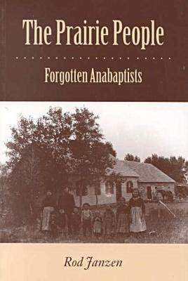 The Prairie People: Forgotten Anabaptists (Paperback)