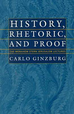 History, Rhetoric, and Proof - The Menahem Stern Jerusalem Lectures (Paperback)