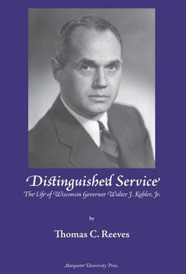 Distinguished Service: The Life of Wisconsin Governor Walter J. Kohler, Jr. (Hardback)