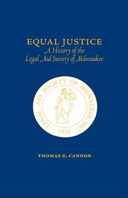 Equal Justice: A History of the Legal Aid Society of Milwaukee (Hardback)