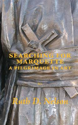 Searching for Marquette: A Pilgrimage in Art (Paperback)