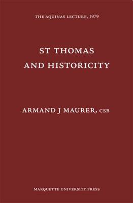 St. Thomas and Historicity - The Aquinas Lecture in Philosophy (Hardback)