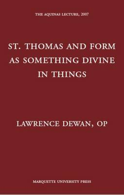 St. Thomas and Form as Something Divine in Things - The Aquinas Lecture in Philosophy (Hardback)