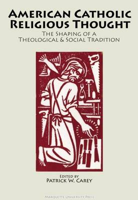 American Catholic Religious Thought: The Shaping of a Theological and Social Tradition - Marquette Studies in Theology 44 (Paperback)