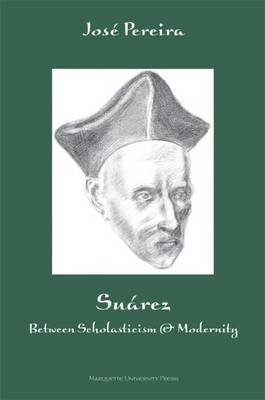 Suarez: Between Scholasticism & Modernity (Paperback)