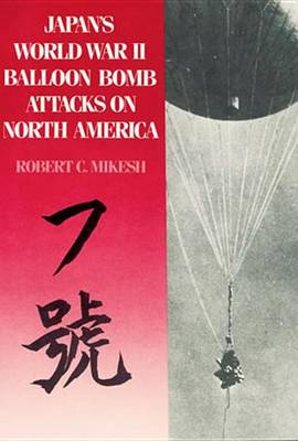 Japan's World War II Balloon Bomb Attacks on North America (Paperback)