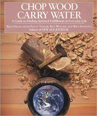 Chop Wood, Carry Water: Guide to Finding Spiritual Fulfillment in Everyday Life (Paperback)