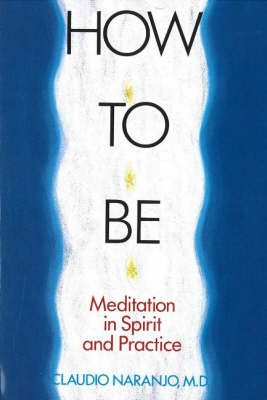 How to Be: Meditation in Spirit & Practice (Paperback)