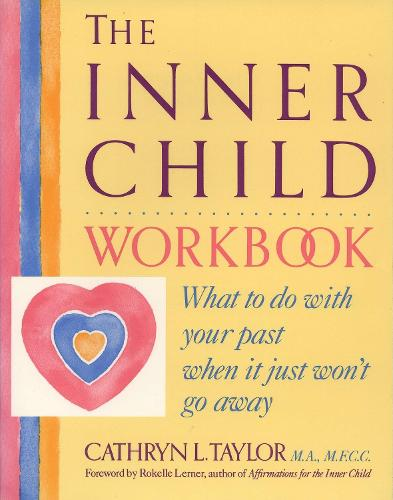 Inner Child Workbook: What to Do with Your Past When it Just Won't Go Away - Inner Workbooks S. (Paperback)