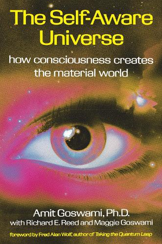 The Self-Aware Universe: How Consciousness Creates the Material Universe (Paperback)