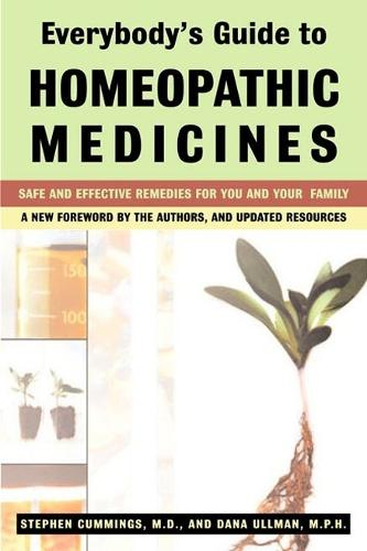 Everybody'S Guide to Homeopathic Medicines: Safe and Effective Remedies for You and Your Family (Paperback)