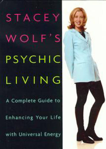 Stacey Wolf's Psychic Living: A Complete Guide to Enhancing Your Life with Universal Energy (Paperback)
