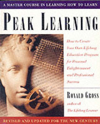 Peak Learning: How to Create Your Own Lifelong Education Program for Personal Enjoyment and Professional Success (Paperback)